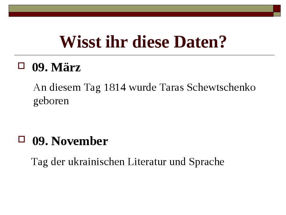 Wisst ihr diese Daten? 09. März An diesem Tag 1814 wurde Taras Schewtschenko...
