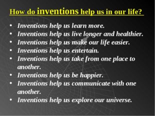 Inventions help us learn more. Inventions help us live longer and healthier.