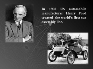 In 1908 US automobile manufacturer Henry Ford created the world's first car a