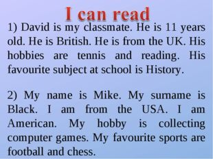1) David is my classmate. He is 11 years old. He is British. He is from the U