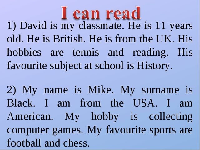 1) David is my classmate. He is 11 years old. He is British. He is from the U...