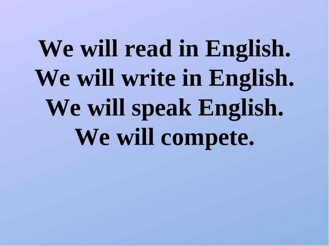 We will read in English. We will write in English. We will speak English. We...