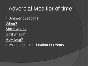 Adverbial Modifier of time Answer questions When? Since when? Until when? How