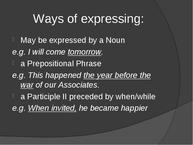 Ways of expressing: May be expressed by a Noun e.g. I will come tomorrow. a P...
