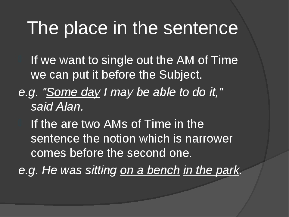 The place in the sentence If we want to single out the AM of Time we can put...