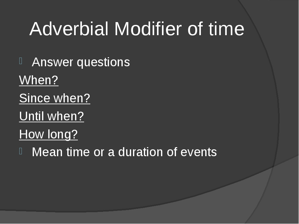 Adverbial Modifier of time Answer questions When? Since when? Until when? How...
