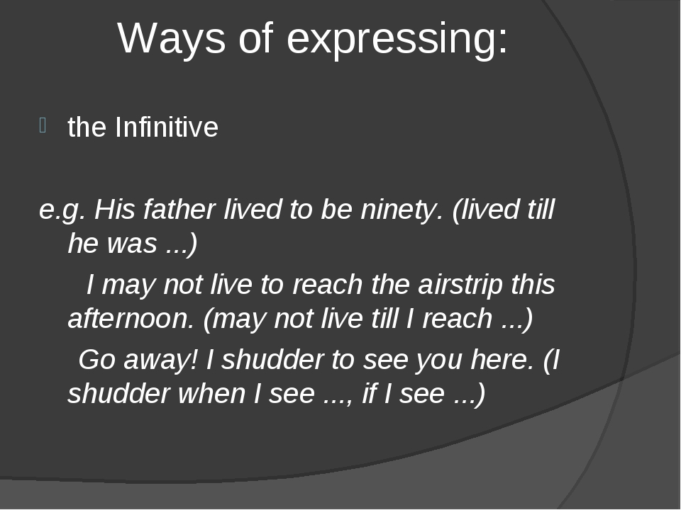 Ways of expressing: the Infinitive e.g. His father lived to be ninety. (lived...