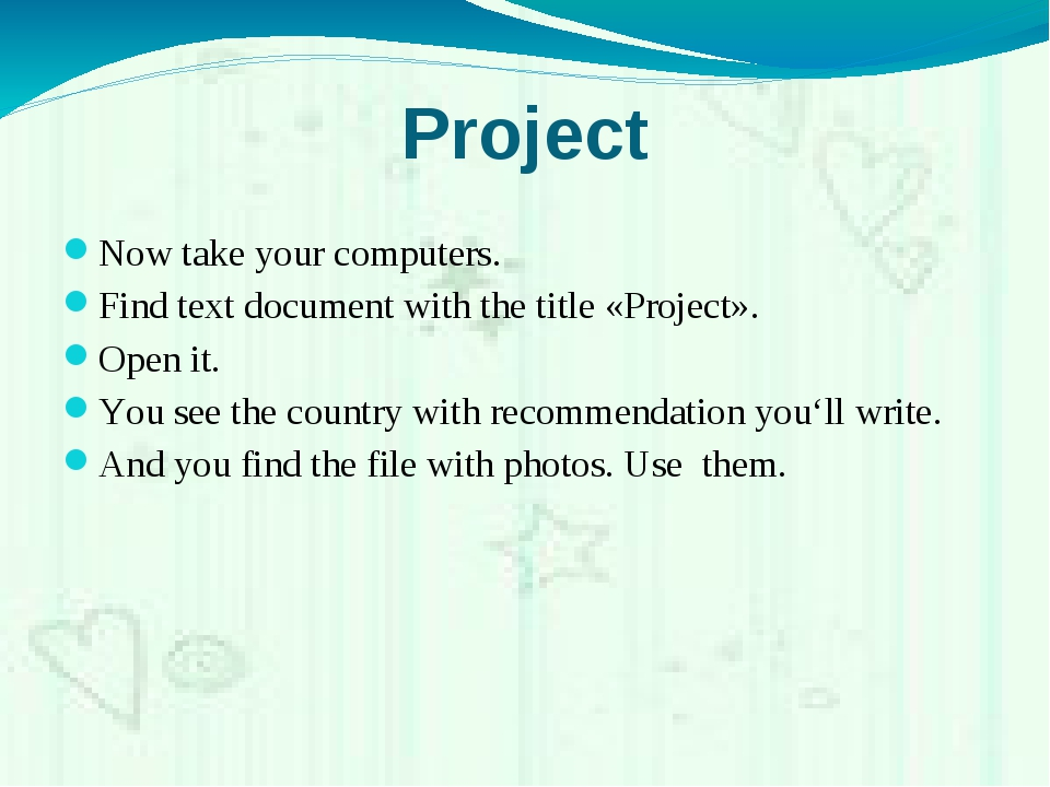 Project Now take your computers. Find text document with the title «Project»....