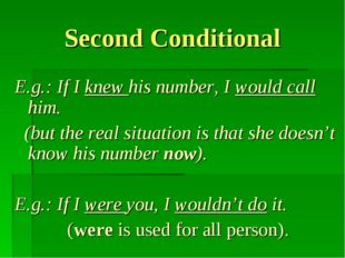 Second Conditional E.g.: If I knew his number, I would call him. (but the rea