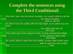 Complete the sentences using the Third Conditional: She didn't give me her ph