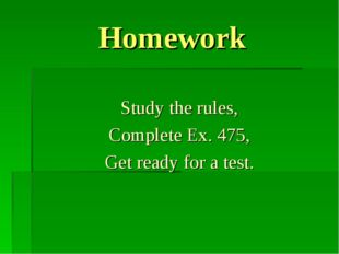 Homework Study the rules, Complete Ex. 475, Get ready for a test.