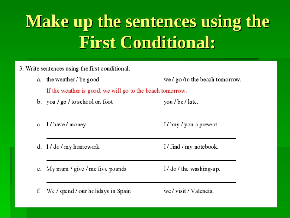 Make up the sentences using the First Conditional: