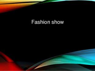 Fashion show Made by Krishtalyov Sergey 10 A