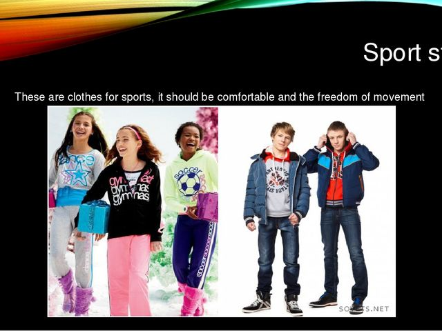 Sport style These are clothes for sports, it should be comfortable and the fr...
