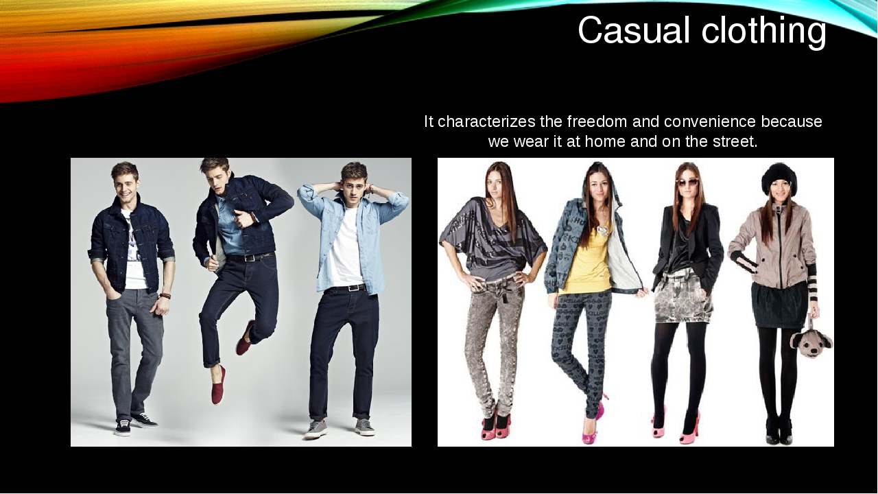 Casual clothing It characterizes the freedom and convenience because we wear...