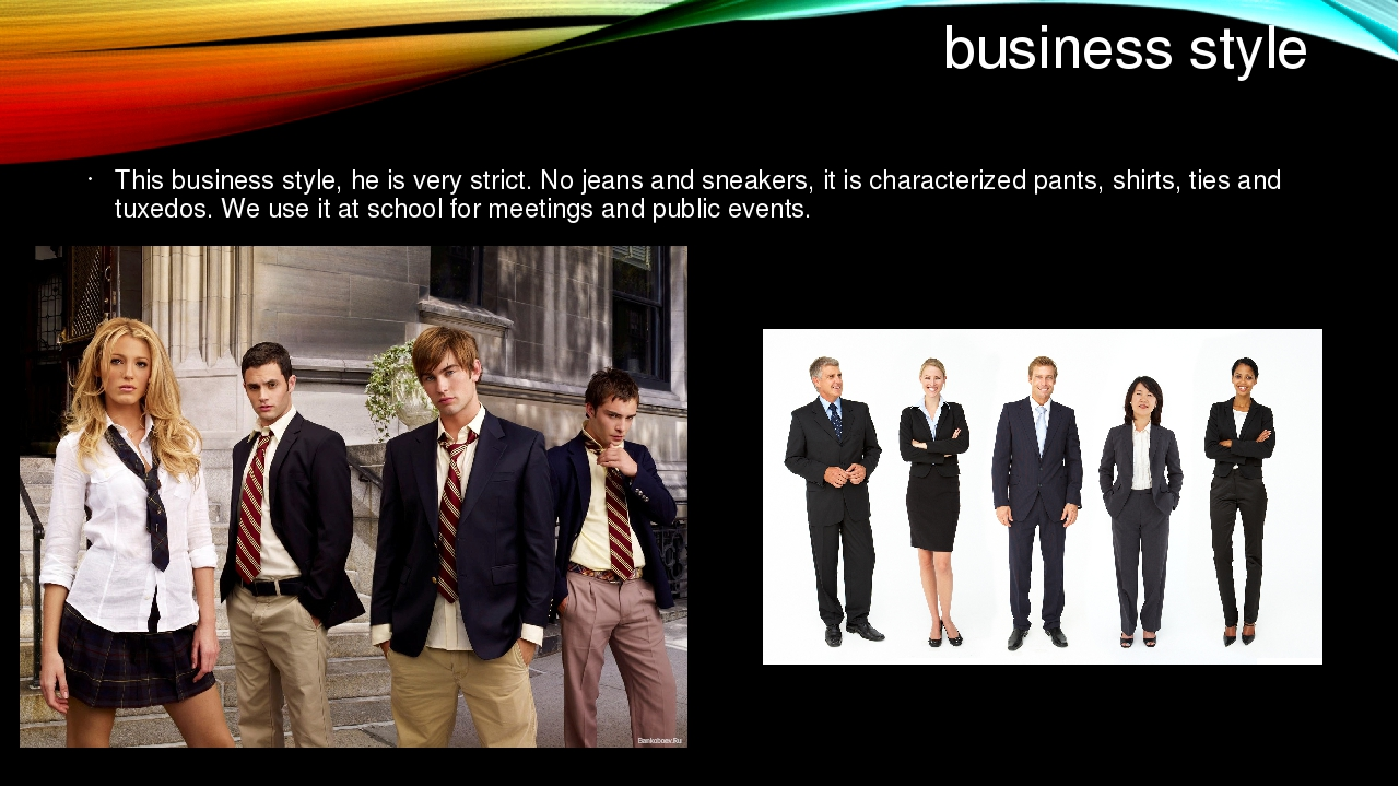 business style This business style, he is very strict. No jeans and sneakers,...