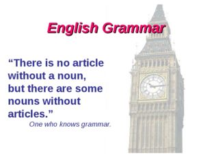 "English Grammar ""There is no article without a noun, but there are some nouns"