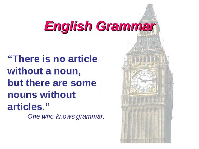 "English Grammar ""There is no article without a noun, but there are some nouns..."