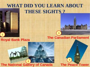 WHAT DID YOU LEARN ABOUT THESE SIGHTS ? 2 4 3 1 Royal Bank Plaza The National