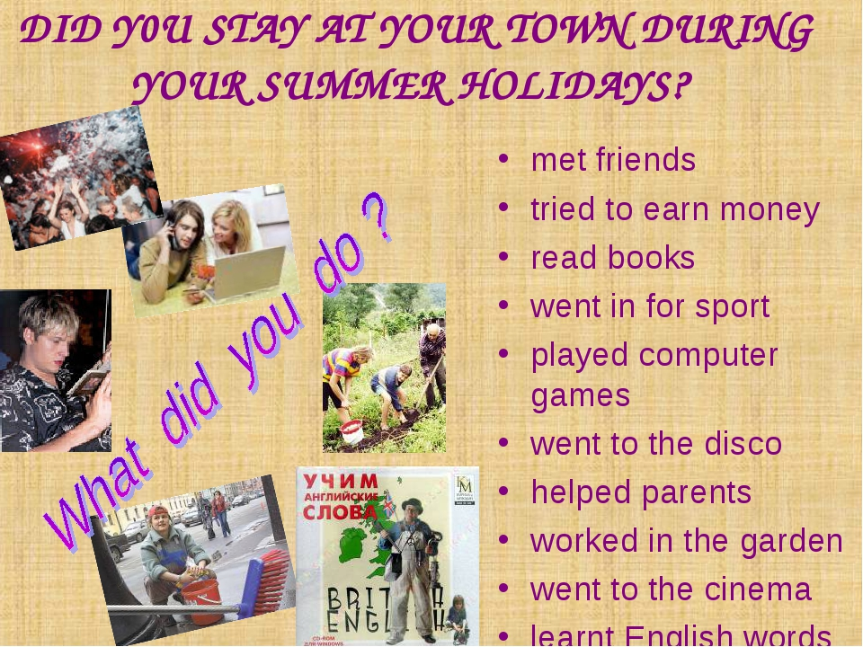 DID Y0U STAY AT YOUR TOWN DURING YOUR SUMMER HOLIDAYS? met friends tried to e...