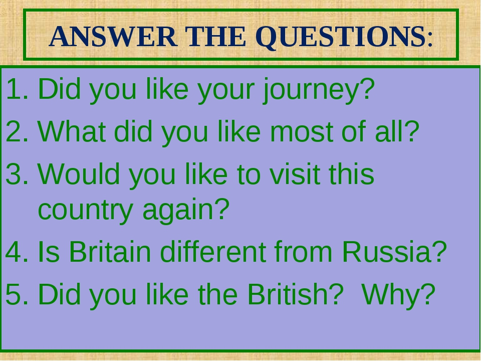 ANSWER THE QUESTIONS: Did you like your journey? What did you like most of al...
