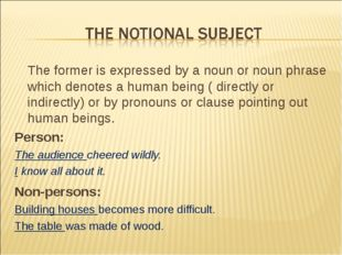 The former is expressed by a noun or noun phrase which denotes a human being