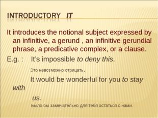 It introduces the notional subject expressed by an infinitive, a gerund , an
