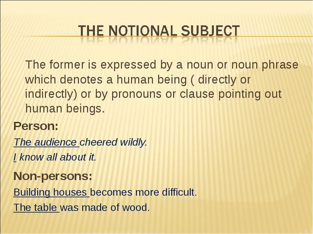 The former is expressed by a noun or noun phrase which denotes a human being...