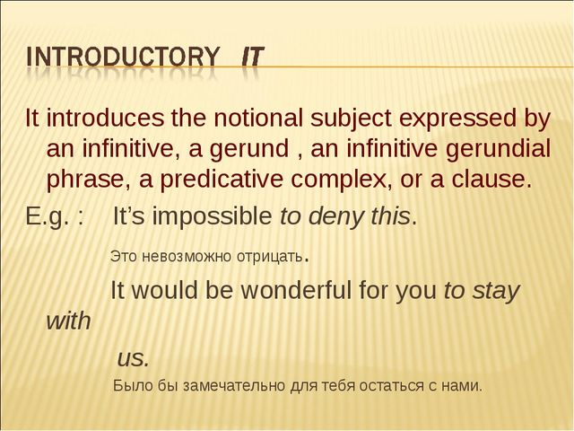 It introduces the notional subject expressed by an infinitive, a gerund , an...