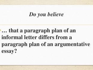 Do you believe … that a paragraph plan of an informal letter differs from a p