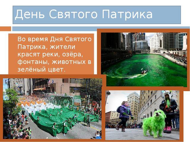 Во время Дня Святого Патрика, жители красят реки, озёра, фонтаны, животных в...