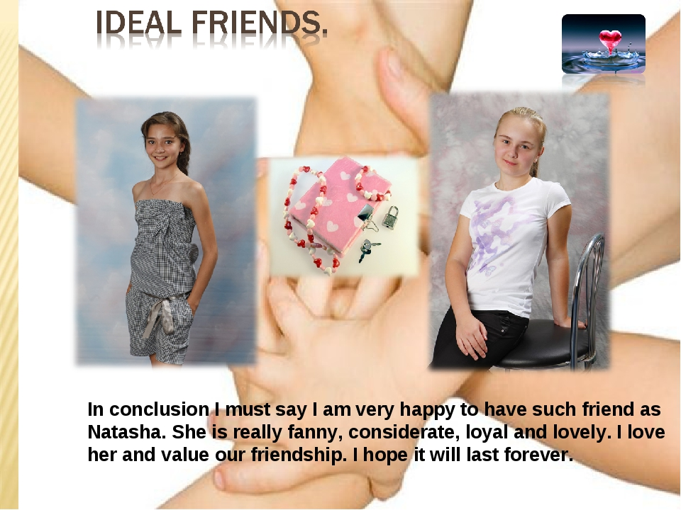 In conclusion I must say I am very happy to have such friend as Natasha. She...