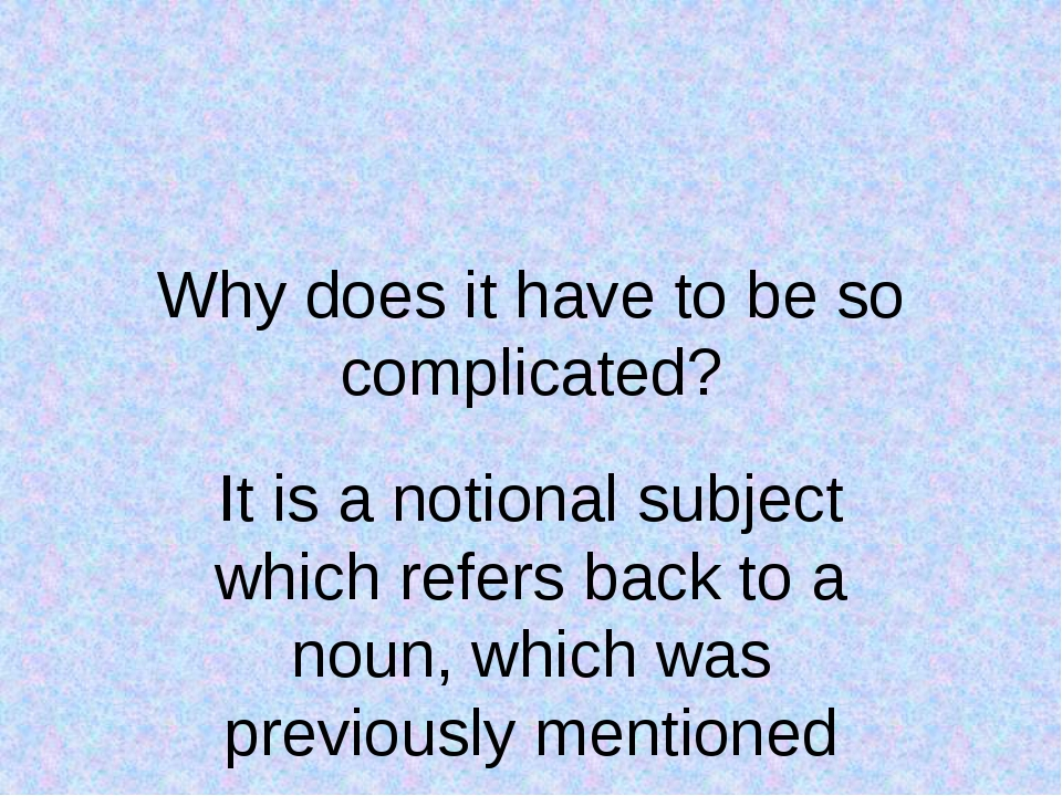 Why does it have to be so complicated? It is a notional subject which refers...