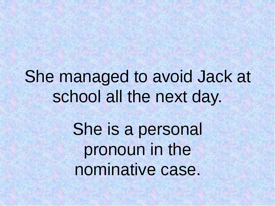 She managed to avoid Jack at school all the next day. She is a personal prono...