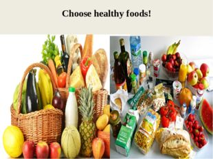 Choose healthy foods!