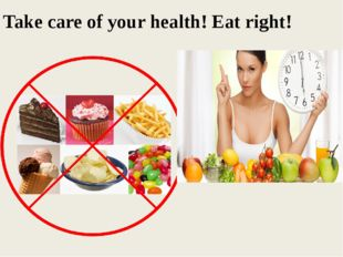 Take care of your health! Eat right!