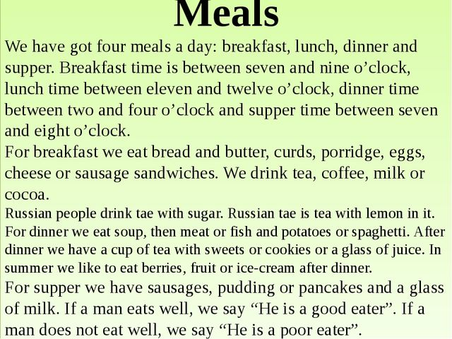 Meals We have got four meals a day: breakfast, lunch, dinner and supper. Brea...