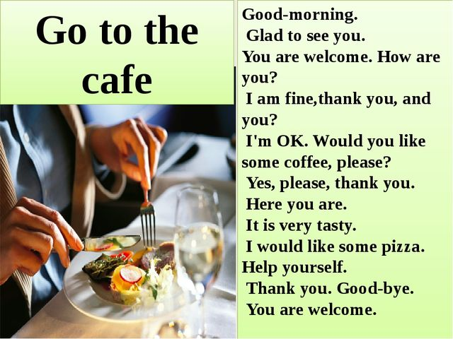 Good-morning. Glad to see you. You are welcome. How are you? I am fine,thank...