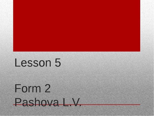 Lesson 5 Form 2 Pashova L.V.