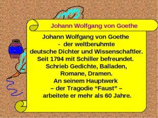 Johann Wolfgang von Goethe - der weltberuhmte deutsche Dichter und Wissenscha