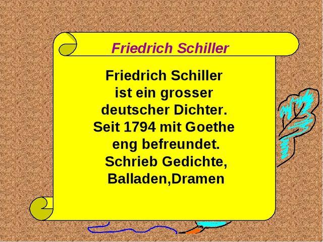 Friedrich Schiller ist ein grosser deutscher Dichter. Seit 1794 mit Goethe en...