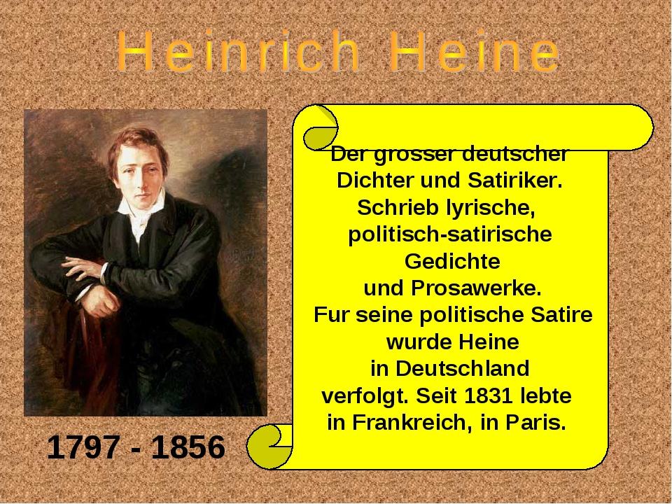 1797 - 1856 Der grosser deutscher Dichter und Satiriker. Schrieb lyrische, po...