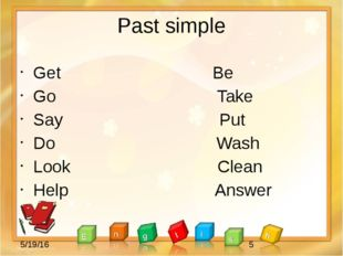 Past simple Get Be Go Take Say Put Do Wash Look Clean Help Answer