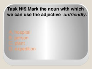 A. hospital B. person C. plant D. expedition Task №9.Mark the noun with whic