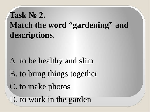 """Task № 2. Match the word """"gardening"""" and descriptions. A. to be healthy and..."""