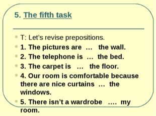 5. The fifth task Т: Let's revise prepositions. 1. The pictures are … the wal