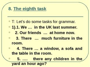 8. The eighth task Т: Let's do some tasks for grammar. 1).1. We … in the UK l