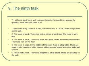 9. The ninth task Т: I will read small texts and you must listen to them and