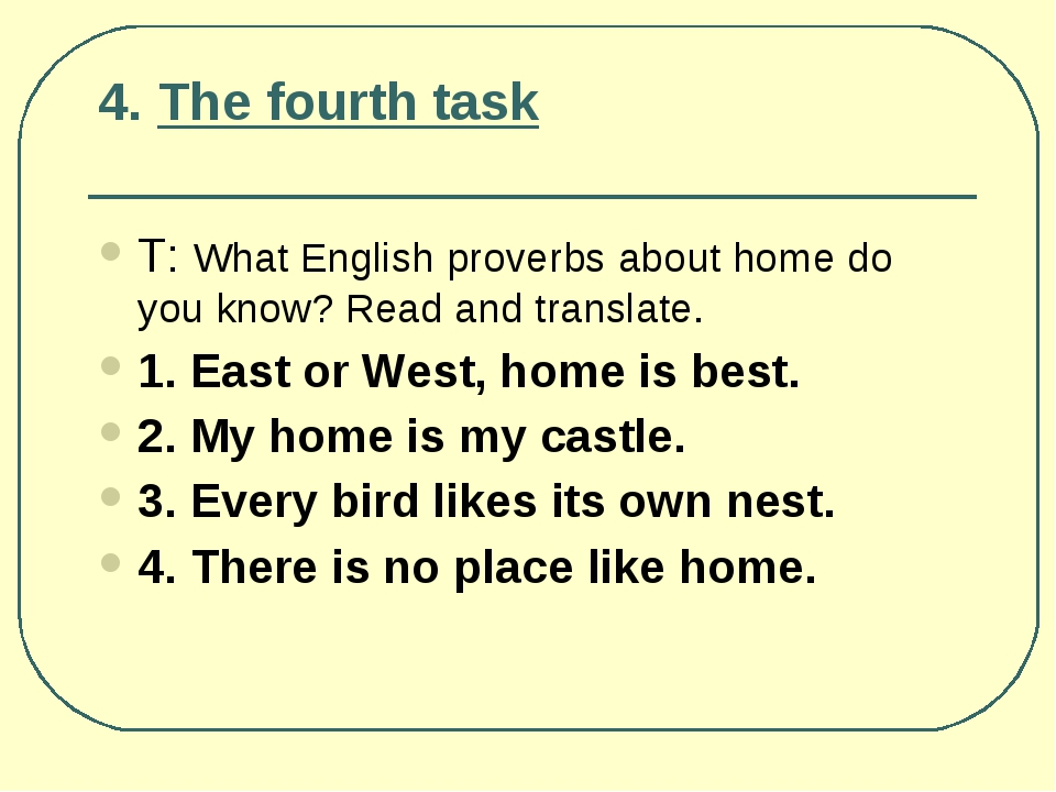 4. The fourth task Т: What English proverbs about home do you know? Read and...