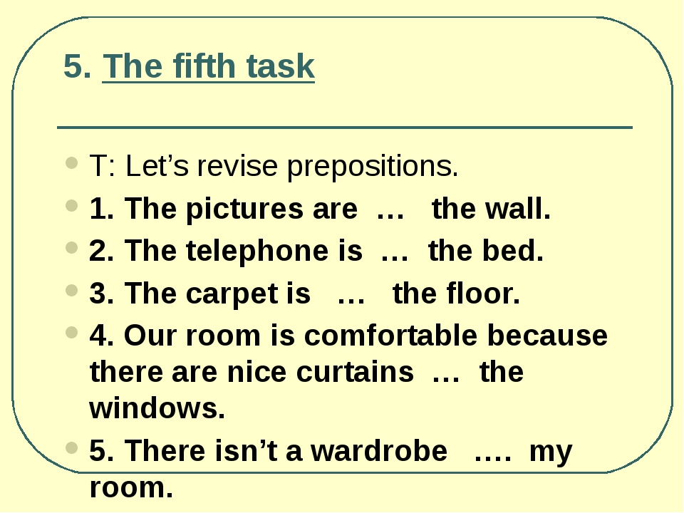 5. The fifth task Т: Let's revise prepositions. 1. The pictures are … the wal...